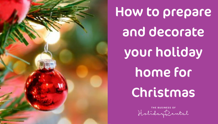How To Prepare And Decorate Your Holiday Home For